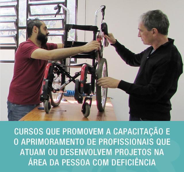 Cursos que promovem a capacitação e o aprimoramento de profissionais que atuam ou desenvolvem projetos na área da pessoa com deficiência.