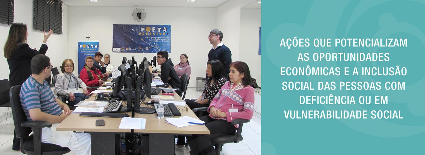 Ações que potencializam as oportunidades econômicas e a inclusão social das pessoas com deficiência ou em vulnerabilidade social.