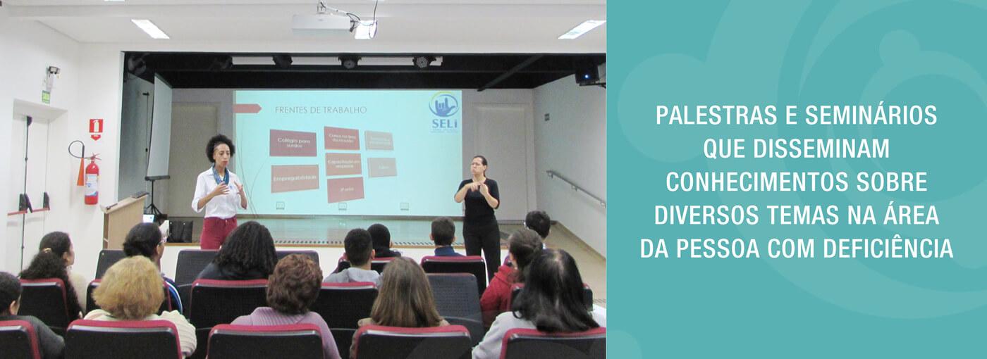 Palestras e Seminários que disseminam conhecimentos sobre diversos temas na área da pessoa com deficiência.