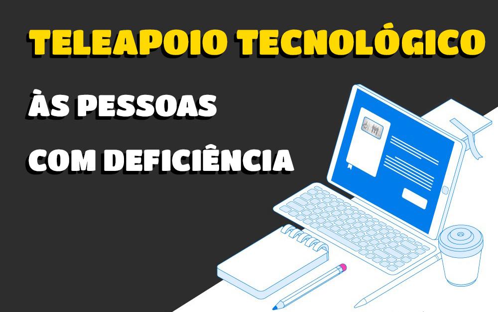 Ilustração de uma mesa com um computador, um bloco de notas e um copo na cor azul e branca. Ao lado o texto, Teleapoio Tecnológico às pessoas com deficiência nas cores amarelo e branco. Ao fundo, a cor cinza.