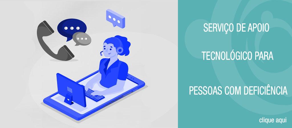Ilustração de uma mulher com um headphone e um computador sob um smartphone. Ao lado da ilustração, tem uma arte azul com o texto: Serviço de Apoio Tecnológico para pessoas com deficiência. Clique aqui.
