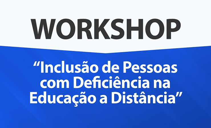 """Imagem com fundo azul e branco e o texto Workshop: """"Inclusão de Pessoas com Deficiência na Educação a Distância"""""""