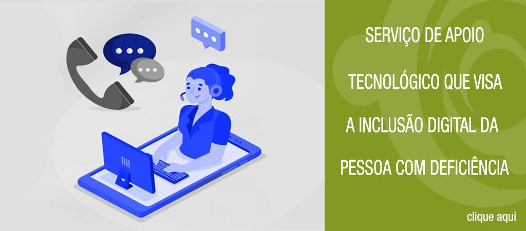Ilustração de uma mulher com um headphone e um computador sob um smartphone. Ao lado da ilustração, tem uma arte verde com o texto: Serviço de Apoio Tecnológico que visa a inclusão digital da pessoa com deficiência. Clique aqui.