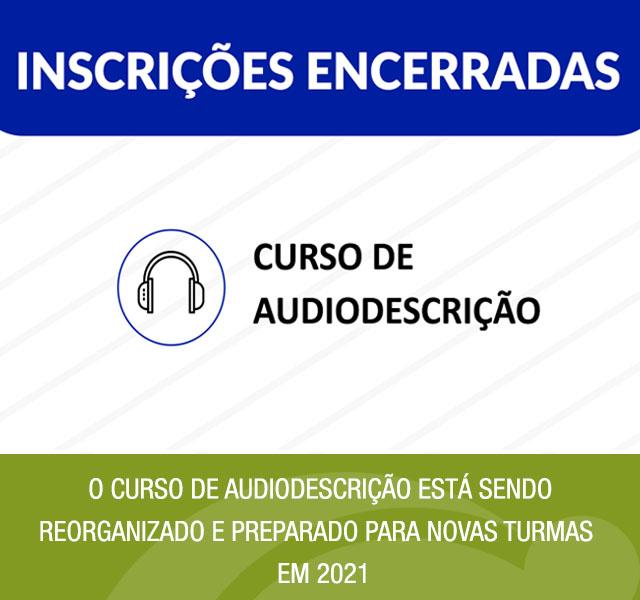 Ilustração com o Inscrições encerradas Curso de Audiodescrição. Ao lado da ilustração, tem uma arte verde com o texto: O curso de Audiodescrição está sendo reorganizado e preparado para novas turmas em 2021.